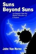 Suns beyond Suns: An Inquiry into the Higher Reaches of Creation