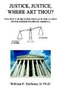 Justice, Justice, Where Art Thou?: One Man's Search For Justice In The Courts Of The United ...
