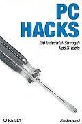 PC Hacks 100 Industrial-Strength Tips & Tools
