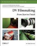 DV Filmmaking: From Start to Finish (O'Reilly Digital Studio)