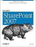 Essential Sharepoint 2007: A Practical Guide for Users, Administrators and Developers