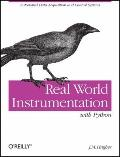Real World Instrumentation with Python : Automated Data Acquisition and Control Systems