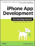 iPhone App Development : The Book That Should Have Been in the Box