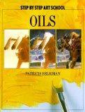 Oils (Step By Step Art School Series)