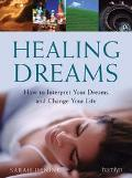 Healing Dreams How to Interpret Your Dreams and Change Your Life