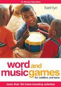 Word and Music Games for Toddlers and Twos More Than 150 Brain-Boosting Activities