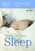 Teach Your Child To Sleep Solving Sleep Problems From Newborn Through Childhood