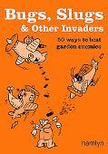Bugs, Slugs & Other Invaders 50 Ways to Beat Garden Enemies