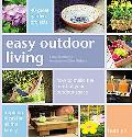 Easy Outdoor Living 40 Great Projects for You And Your Garden