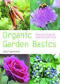 Organic Gardening Basics Five Easy Steps to Growing Organically