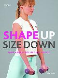 Shape Up Size Down: Drop a Dress Size in Only 4 Weeks