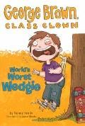 World's Worst Wedgie (Turtleback School & Library Binding Edition) (George Brown, Class Clown)