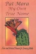 My Own True Name : New and Selected Poems for Young Adults, 1984-1999 - Other Format