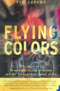 Flying Colors : The Story of a Remarkable Group of Artists and the Transcendent Power of Art