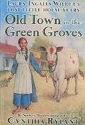 Old Town in the Green Groves (Laura Ingalls Wilder's Lost Little House Years)