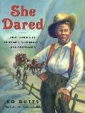 She Dared: Heroines, Scoundrels, And Renegades