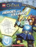 LEGO Legends of Chima : How to Draw: Heroes and Villains