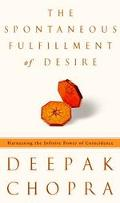 Spontaneous Fulfillment of Desire Harnessing the Infinite Power of Coincidence