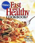 Pillsbury Fast and Healthy Cookbook 350 Easy Recipes for Everyday