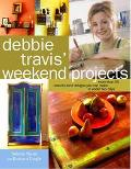 Debbie Travis' Weekend Projects More Than 55 One-Of-A-Kind Designs You Can Make in Under Two...