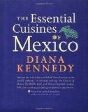 The Essential Cuisines of Mexico: Revised and updated throughout, with more than 30 new reci...