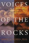 Voices of the Rocks: A Scientist Looks at Catastrophes and Ancient Civilizations - Robert M....