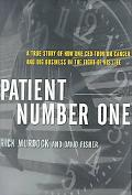 Patient Number One: A True Story of how One CEO Took on Cancer and Big Business in the Fight...