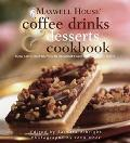 Maxwell House Coffee Drinks and Desserts Cookbook: From Lattes and Muffins to Decadent Cakes...