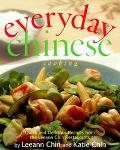 Everyday Chinese Cooking Quick and Delicious Recipes from the Leeann Chin Restaurants