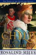 The Child of the Holy Grail - Rosalind Miles - Hardcover - First Edition