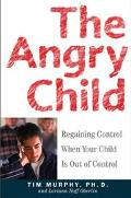 The Angry Child: Regaining Control When Your Child Is Out of Control - Timothy Murphy - Hard...