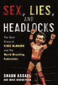 Sex, Lies, and Headlocks The Real Story of Vince McMahon and the World Wrestling Federation