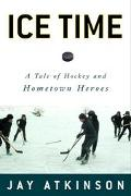 Ice Time: A Tale of Fathers, Sons and Hometown Heroes