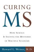 Curing MS How Science Is Solving the Mysteries of Mulitple Sclerosis