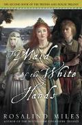 Maid of the White Hands The Second Of The Tristan And Isolde Novels