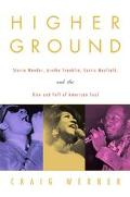 Higher Ground Stevie Wonder, Aretha Franklin, Curtis Mayfield, and the Rise and Fall of Amer...