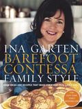 Barefoot Contessa Family Style Easy Ideas and Recipes That Make Everyone Feel Like Family