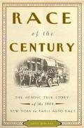 Race Of The Century The Heroic True Story Of The 1908 New York-to-paris Auto Race