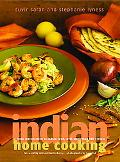 Indian Home Cooking A Fresh Introduction to Indian Food, With More Than 150 Recipes