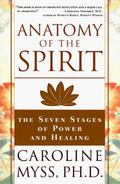 Anatomy of the Spirit The Seven Stages of Power and Healing