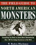 The Field Guide to North American Monsters: Everything You Need to Know about Encountering o...