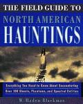 Field Guide to North American Hauntings Everything You Need to Know About Encountering over ...