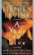 Year to Live How to Live This Year As If It Were Your Last