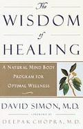 Wisdom of Healing A Natural Mind Body Program for Optimal Wellness