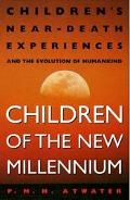 Children of the New Millennium: Children's Near-Death Experiences and the Evolution of Human...
