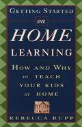 Getting Started on Home Learning: How and why to Teach Your Kids at Home