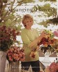 Arranging Flowers How to Create Beautiful Bouquets in Every Season  The Best of Martha Stewa...
