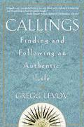 Callings Finding and Following the Authentic Life