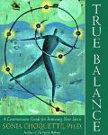 True Balance A Common Sense Guide for Renewing Your Spirit