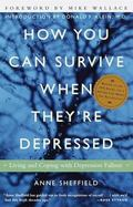 How You Can Survive When They're Depressed Living and Coping With Depression Fallout
